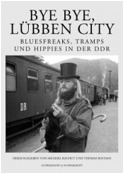 Bye Bye, Lübben City - Bluesfreaks, Tramps und Hippies in der DDR